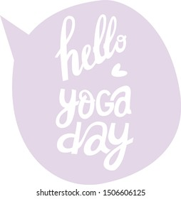 Bubble-hello yoga day card. Hand lettering with vector Illustration on white, card or postcard.Cards and sticker label for different occasions everyday.