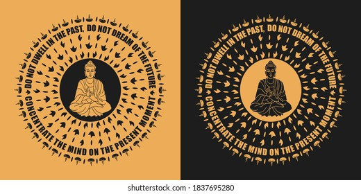 Buddhist mandala with Buddha quote vector design for print in Black and Golden color - Do not dwell in the past, do not dream of the future, concentrate the mind on the present moment. Buddha