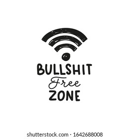 Bullshit free zone inspirational lettering vector illustration. Template with wi-fi sign and black inscription means of stupid or untrue talk or writing. Isolated on white