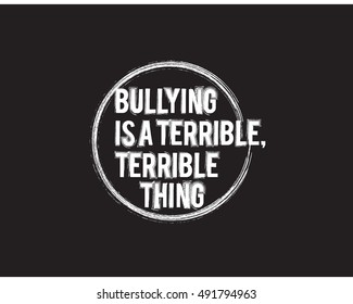 Bullying is a terrible, terrible thing quote vector