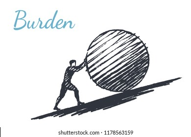 Burden, business concept art sketch. A strong man pushes a large ball up the inclined plane. Vector hand drawn illustration.