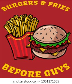Burgers and fries before guys.
