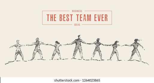 Business concept, people hold hands in a spirit of togetherness, the best team ever, vector illustration, hand drawn, sketch