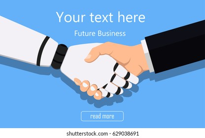 Business human and robot hands shake. Concept future business illustration. Vector technology.