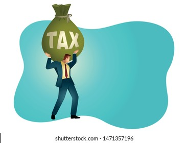 Business vector illustration of a businessman holding a big money bag with the word tax on it. Heavy, burden, responsibility in business concept