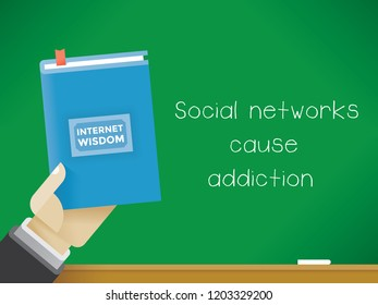 Businessman holding Internet wisdom book in front of the blackboard with text Social networks cause addiction. Idea - social media addiction problem.