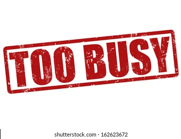 Too busy grunge rubber stamp on white, vector illustration