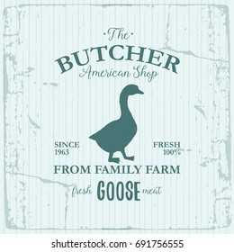 Butcher American Shop label design with Goose bird. Farm animal vintage logo textured template. Retro styled animal silhouette of Goose. Can be used for typography banners, advertising