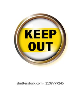 Button with the inscription-keep out, with a suspicion of danger. Caution text in gold frame. Vector illustration police yellow stripes, good ribbon.