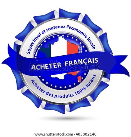 8cc630c5a68 French text   Acheter Francais. Soyez loyal et soutenez l economie locale.  Achetez des produits 100% locaux. - Vector