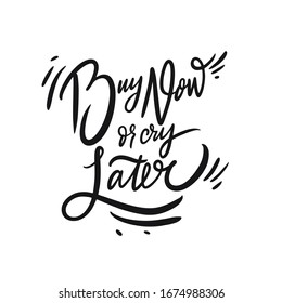 Buy Now or cry later. Hand drawn motivation lettering phrase. Black ink. Vector illustration. Isolated on white background. Design for banner, poster, card and web.