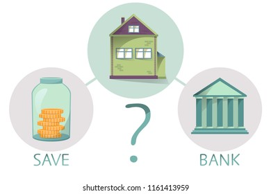 Buying house and property, save money or go to bank, making decision, comparing saving and getting loan, vector illustration