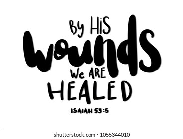 By His Wounds We Are Healed. Bible Verses. Modern Calligraphy, Handwritten Inspirational Motivational Quote