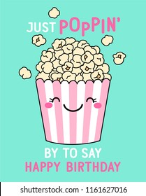 """Just poppin' by to say happy birthday"" typography design with cute popcorn illustration for birthday card design."