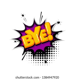 Bye goodbye comic text sound effects pop art style. Vector speech bubble word and short phrase cartoon expression illustration. Comics book colored background template.