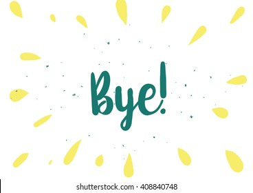 Bye inscription. Vector calligraphy. Hand drawn lettering design. Photo overlay. Typography for banner, poster or clothing design.