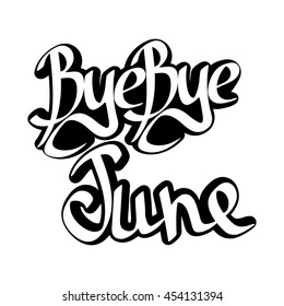 Bye Bye June, isolated calligraphy phrase, sticker template, words design, vector illustration