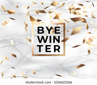 Bye winter on pure white marble vector background with gold confetti.