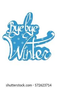 Bye bye Winter, sticker, calligraphy phrase, words design template, vector illustration