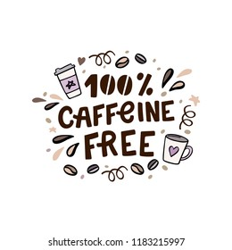 Caffeine free hand lettering. Vector hand drawn conceptual illustration with coffee cups and design elements.