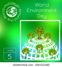 Calendar. Holidays Around the World. Event of each day. Green blur background - name, date, illustration. For magazines, educational entertainment publications. World Environment Day