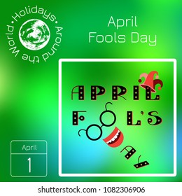 Calendar. Holidays Around the World. Event of each day. Green blur background - name, date, illustration. April Fools Day. 1 April. Lettering. Laughing red mouth from the letter D. Jester hat.