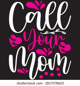 Call Your Mom - Mom T-shirt Design, Vector File