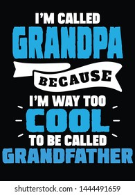 I'm called grandpa because i'm way to cool to be called grandfather text isolated on black background.Vector design