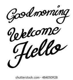 Calligraphic goodmorning, welcome and hello