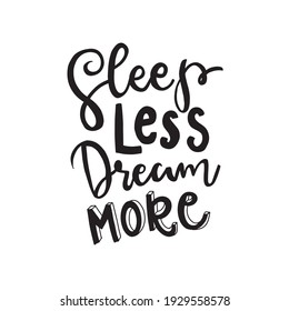 Calligraphic Hand drawn inspirational phrase. Motivational quote. Sleep less dream more.