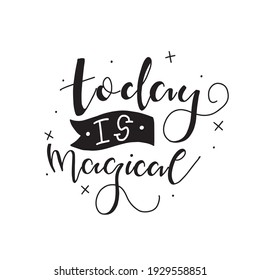 Calligraphic Hand drawn inspirational phrase. Motivational quote. Today is magical.
