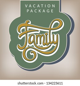 Calligraphic handwritten label Vacation package Family vintage style