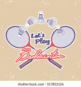 """Calligraphic inscription """"Let's play Badminton"""". Sport stamp / logo / badge / poster. Vector design element isolated on grunge background"""
