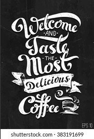 calligraphic inscription - welcome and taste the most delicious coffee. ribbon and coffee mugs. vector. chalk on a blackboard.  posters, sticker on the window of the coffee shop. trend