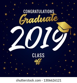 Calligraphy Graduating class of 2019 vector illustration. Class of 20 19 in academic cap with golden stars decoration on dark blue background for award ceremony or party card design