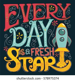 Calligraphy Inspirational quote. Lettering. Motivation for life and happiness. For postcard and poster graphic design. Every Day is a Fresh Start
