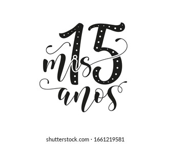 Calligraphy for Latin American girl birthday party. Black text isolated on white background. Vector stock illustration. Mis 15 anos - My fifteen years old. Lettering for Quinceanera.