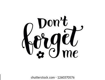 Calligraphy lettering of Dont forget me in black decorated with forget me not flower isolated on white background for decoration, poster, banner, greeting card, letter, gift tag, present
