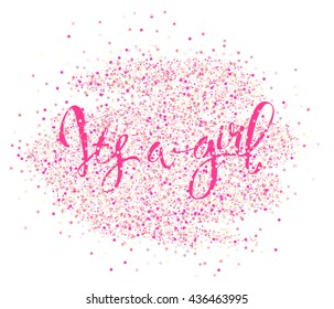 Calligraphy lettering It's a girl. Vector hand drawn invitation to the baby shower for a girl with  pink glittering confetti