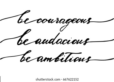 Calligraphy phrase lettering Be courageous be audacious be ambitious. Handwritten black text isolated on white background, vector
