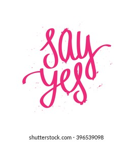 Calligraphy Say Yes. Trendy lettering. Excellent holiday card and print on a T-shirt. Vector illustration on white background. Elements for design. Motivational quote.