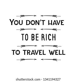 Calligraphy saying for print. Vector Quote. You don't have to be rich to travel