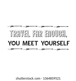 Calligraphy saying for print. Vector Quote. Travel far enough, you meet yourself