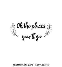 Calligraphy saying for print. Vector Quote. Oh the places you'll go