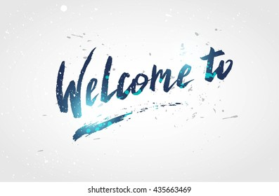 Calligraphy sign welcome to on white distressed background isolated. Hand written lettering design. Blue welcome to sign for  invitation card, party, celebration. Vector illustration