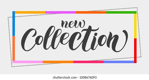"Calligraphy vector banner ""New collection"" with colorful frame on background for woman clothes, template, invitation, tickets, flyer, leaflet, booklet, brochure, presenting, web Page, Email letter"