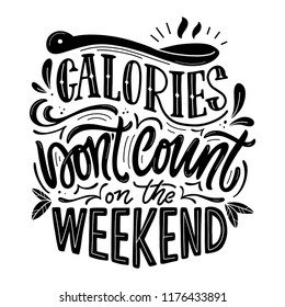 Calories don't count on the weekend. Hand lettered food quote. Vector illustration