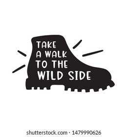 Camper card of black shoe icon and text – Take a walk to the wild side isolated on the black background. Traveling boot template. Creative footgear vector illustration.