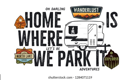 Camping badge design. Outdoor adventure logo with camp travel quote - Home is where we park it. Included retro camper van trailer and wanderlust patches. Unusual hipster style. Stock vector isolated.