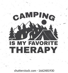 Camping is my favorite therapy. Vector illustration. Concept for shirt, logo, print, stamp or tee. Vintage typography design with camping tent, mountain and forest silhouette. Outdoor adventure quote